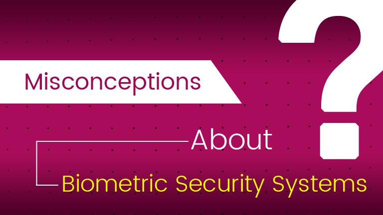 Debunking-The-Misconceptions-Of-Biometric-Security-Systems