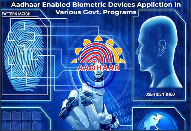 Aadhaar Enabled Biometric Devices Application in Various Govt. Programs