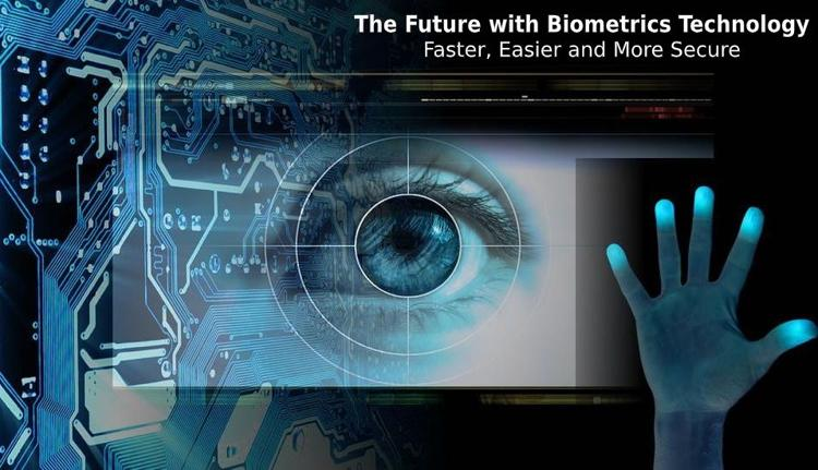 The Future with Biometrics Technology – Faster, Easier and More Secure