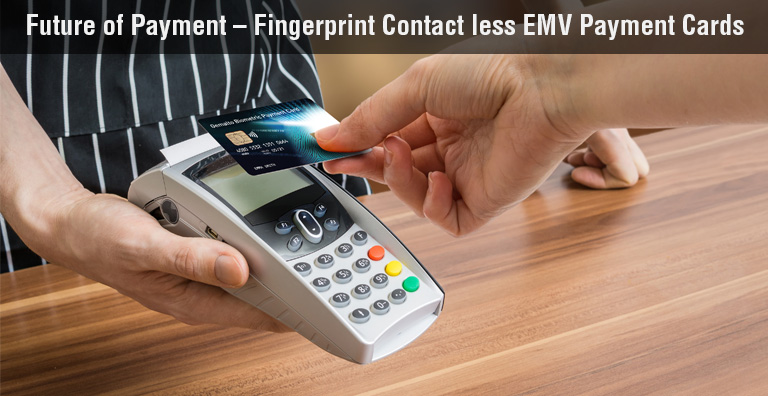 Future of Payment – Fingerprint Contact less EMV Payment Cards
