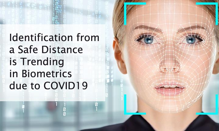 Identification from a safe distance is trending in biometrics due to COVID19