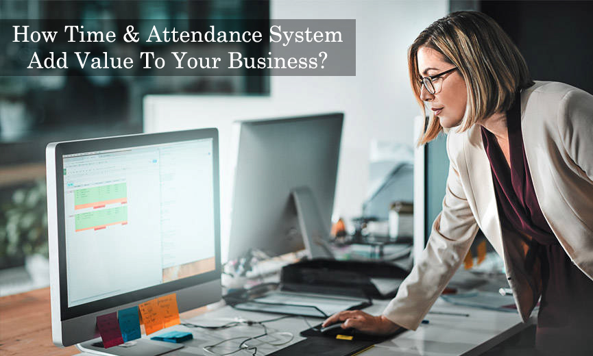 How Does A Time & Attendance System Add Value To Your Business