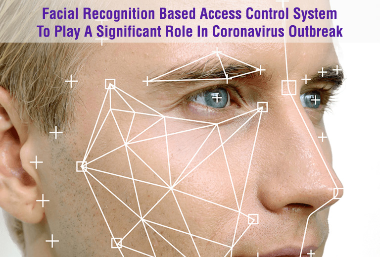 Facial Recognition Based Access Control System To Play A Significant Role In Coronavirus Outbreak