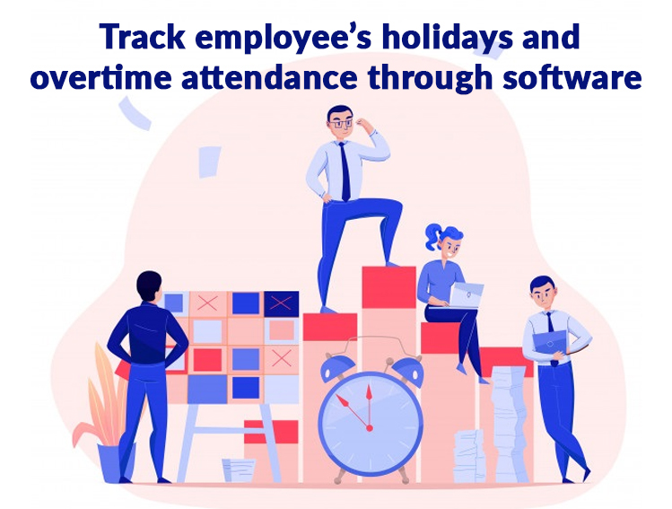 Track Employee's Holidays and Overtime Attendance through Software