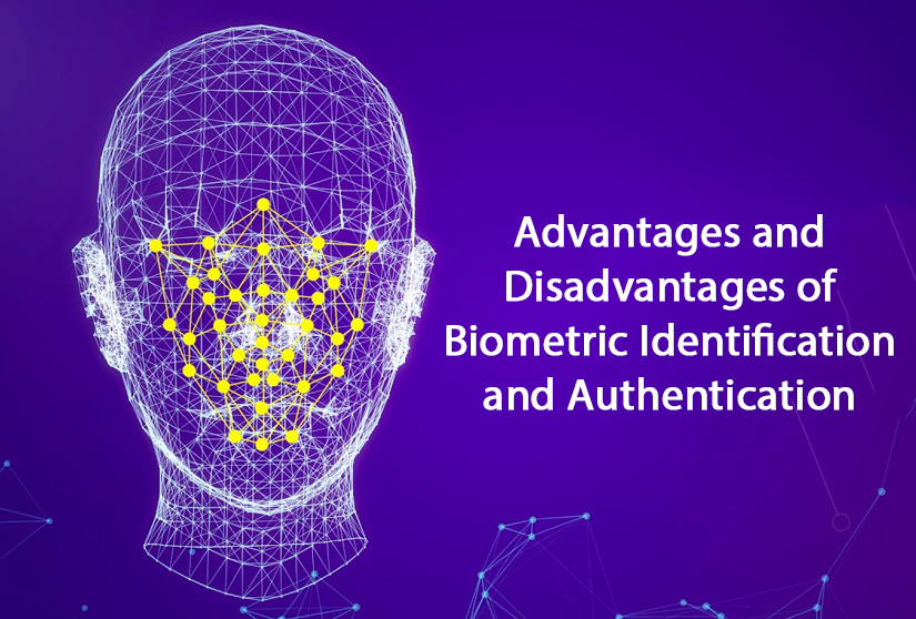 Advantages and Disadvantages of Biometric Identification and Authentication.jpg